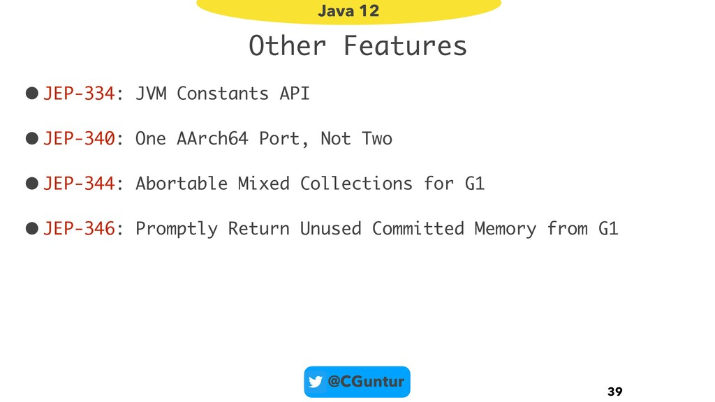 @CGuntur Other Features •JEP-334: JVM Constants...
