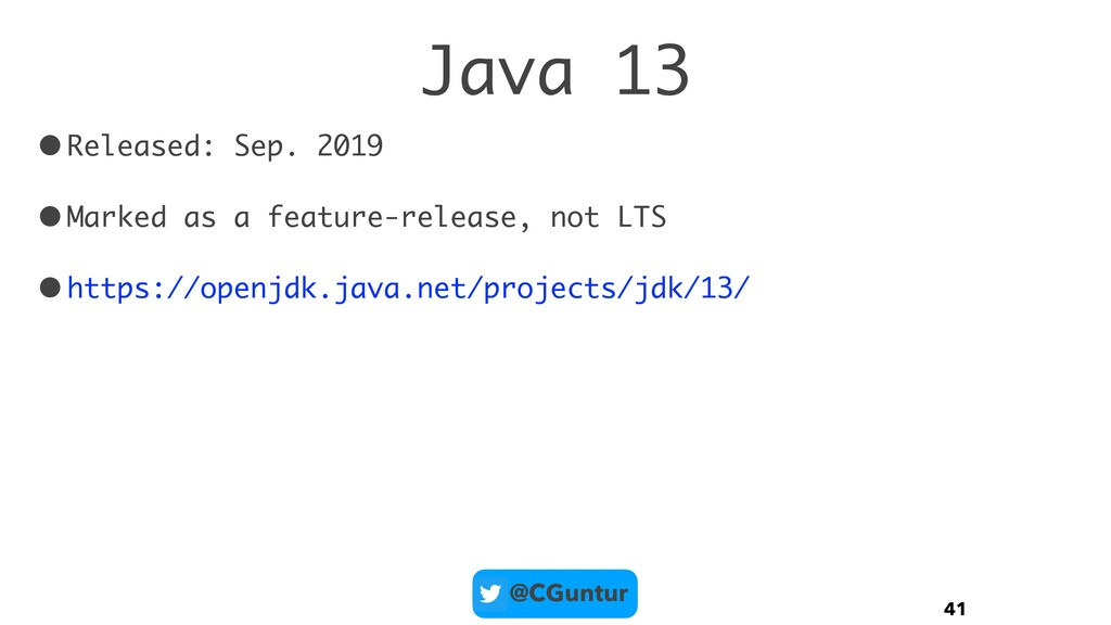 @CGuntur Java 13 •Released: Sep. 2019 •Marked a...