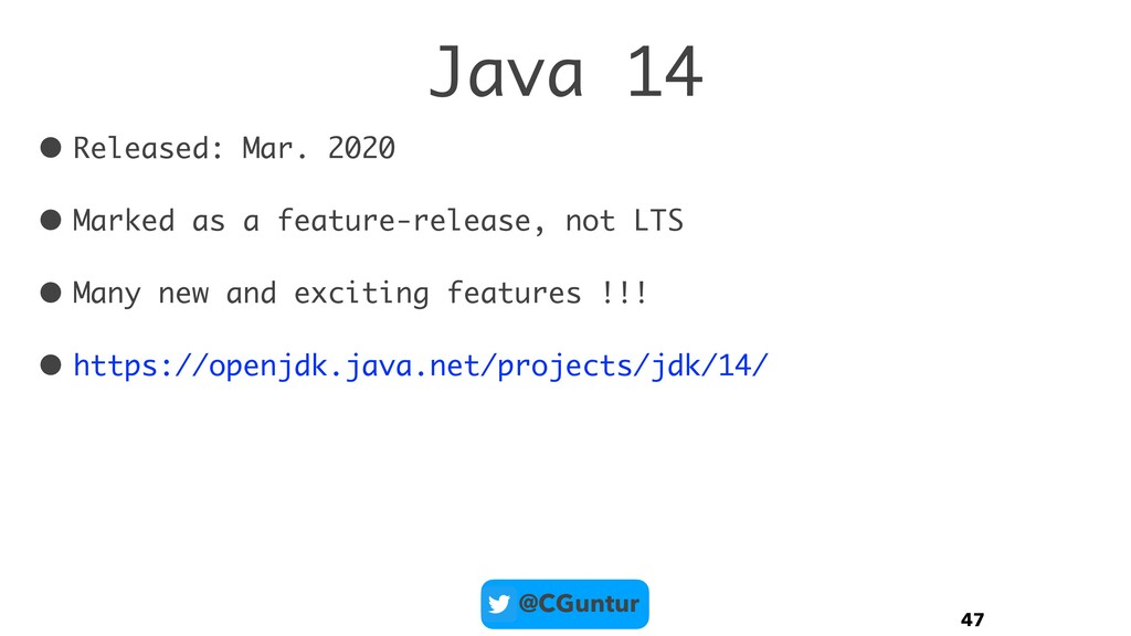 @CGuntur Java 14 • Released: Mar. 2020 • Marked...
