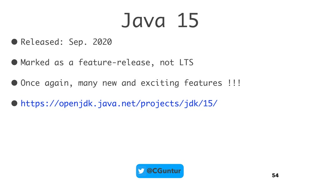 @CGuntur Java 15 • Released: Sep. 2020 • Marked...