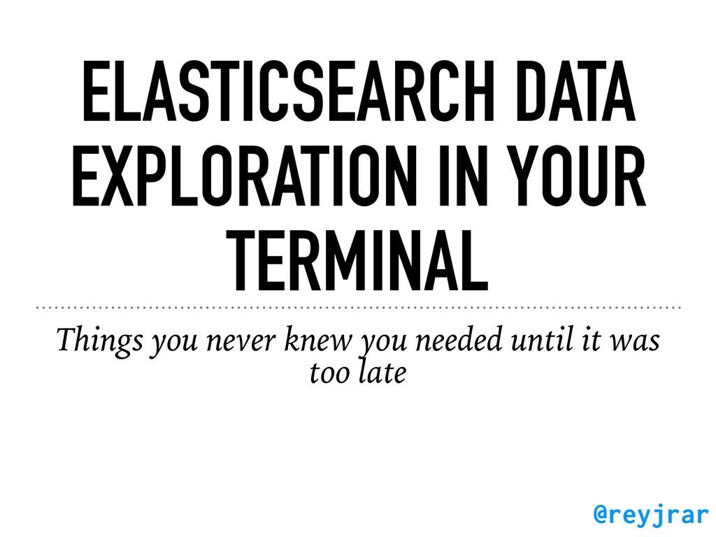 ELASTICSEARCH DATA EXPLORATION IN YOUR TERMINAL...