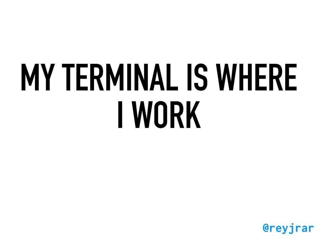 MY TERMINAL IS WHERE I WORK @reyjrar