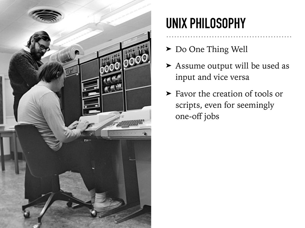 UNIX PHILOSOPHY ➤ Do One Thing Well ➤ Assume ou...