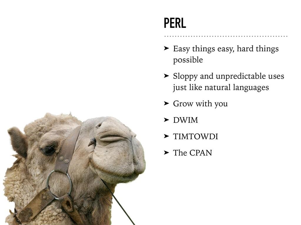PERL ➤ Easy things easy, hard things possible ➤...