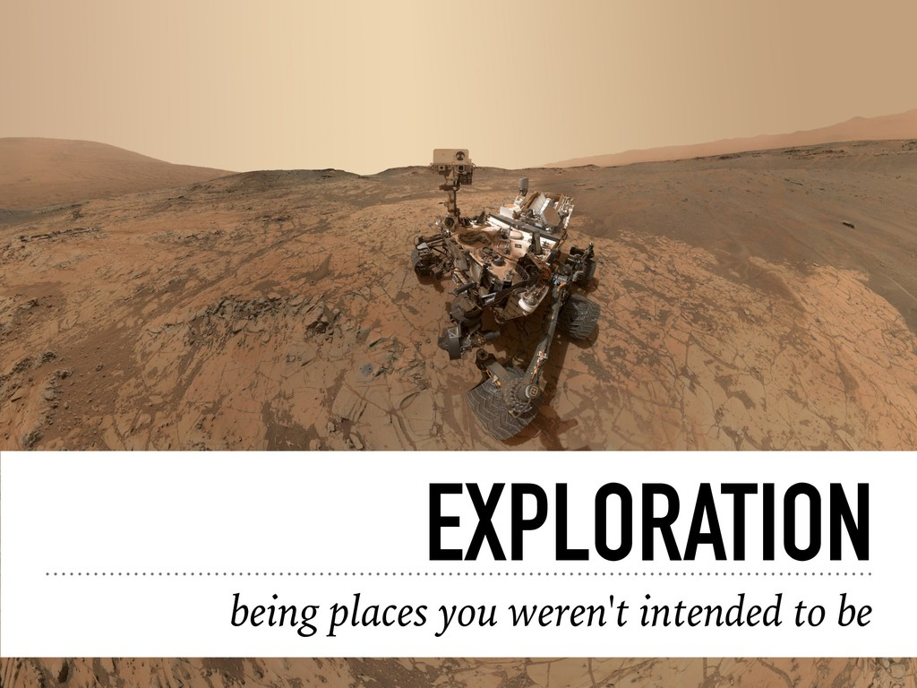 EXPLORATION being places you weren't intended t...