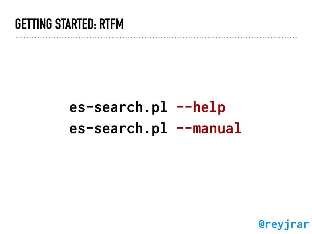 GETTING STARTED: RTFM es-search.pl --help es-se...