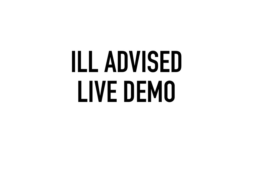 ILL ADVISED LIVE DEMO