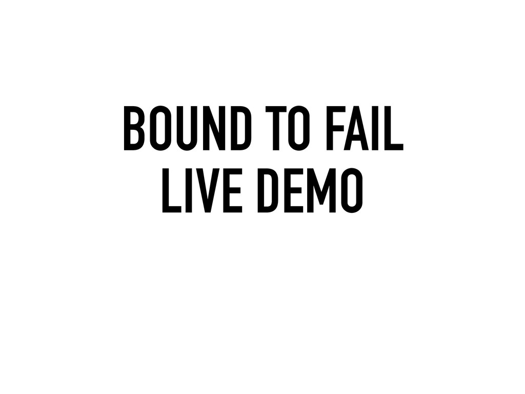 BOUND TO FAIL LIVE DEMO