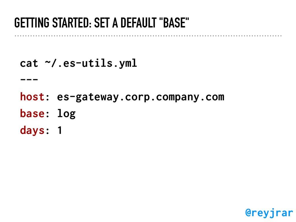 """GETTING STARTED: SET A DEFAULT """"BASE"""" cat ~/.es..."""
