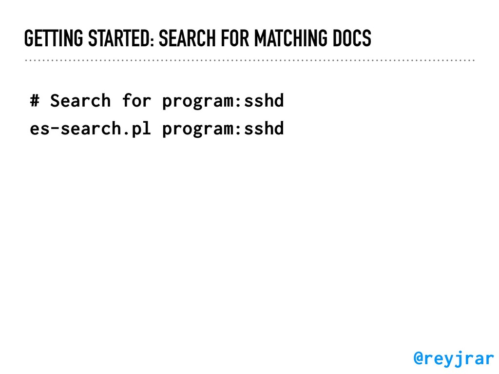 GETTING STARTED: SEARCH FOR MATCHING DOCS # Sea...