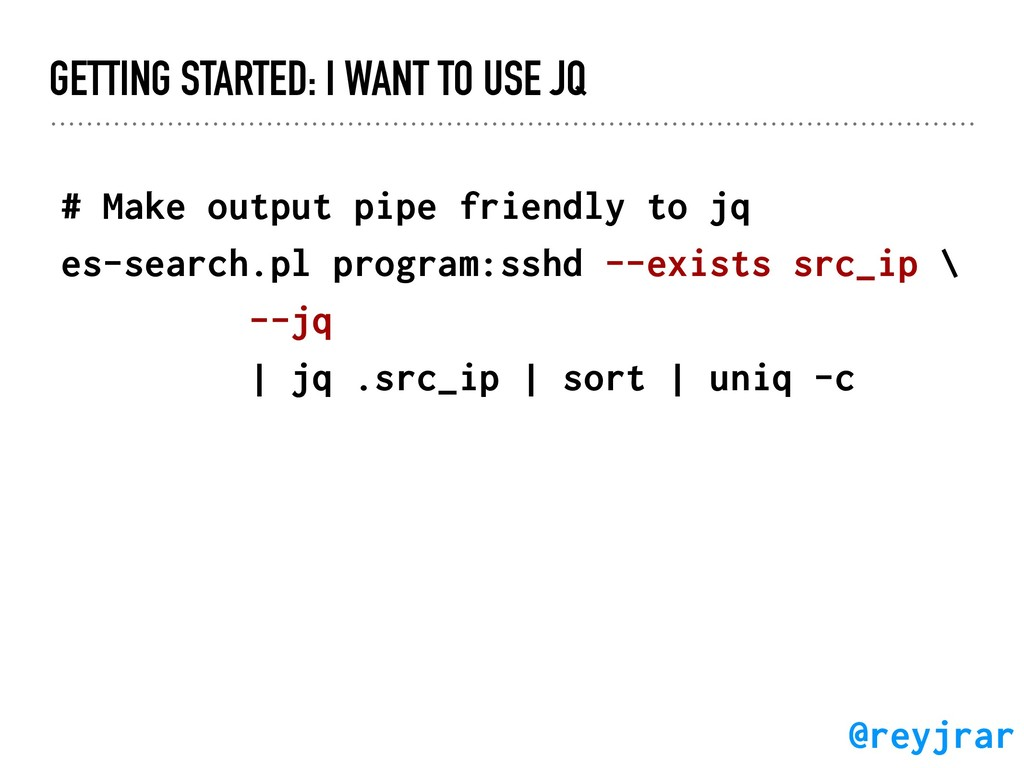 GETTING STARTED: I WANT TO USE JQ # Make output...