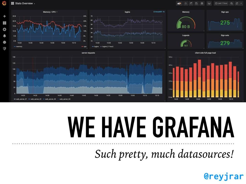 WE HAVE GRAFANA Such pretty, much datasources! ...