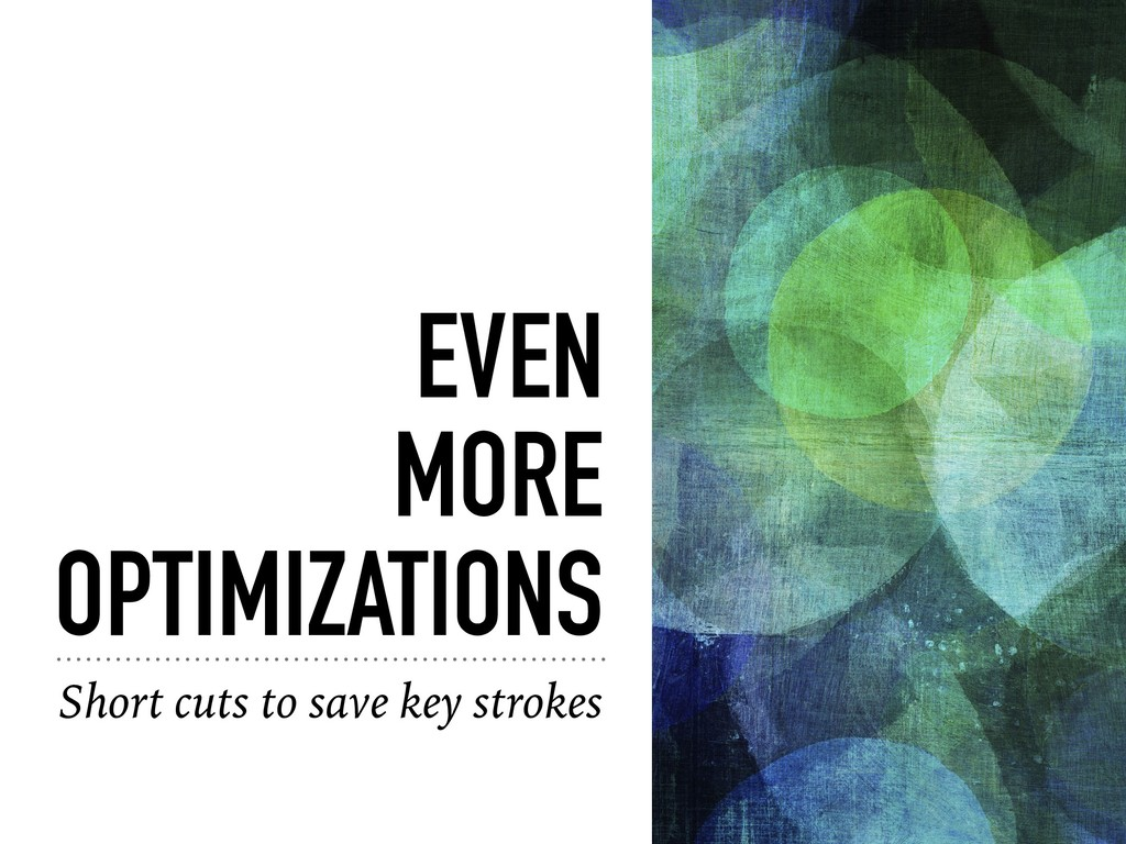 EVEN MORE OPTIMIZATIONS Short cuts to save key ...