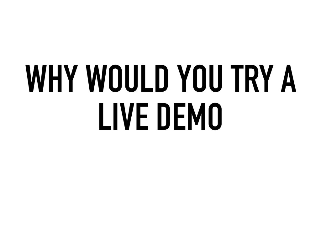 WHY WOULD YOU TRY A LIVE DEMO
