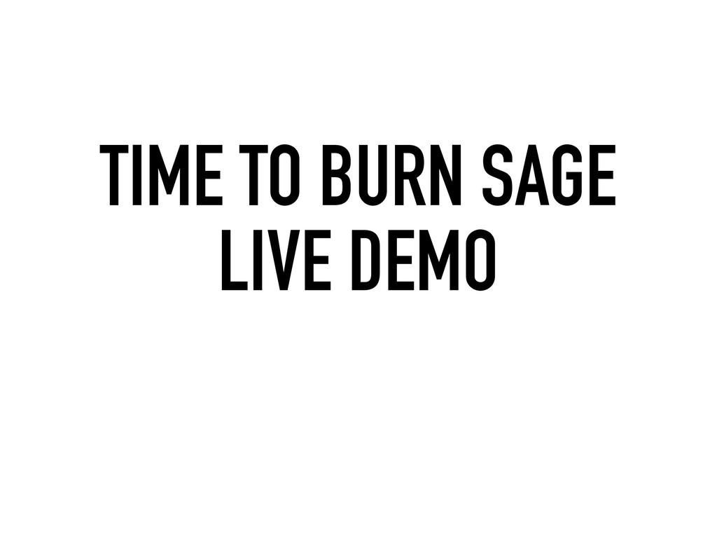 TIME TO BURN SAGE LIVE DEMO