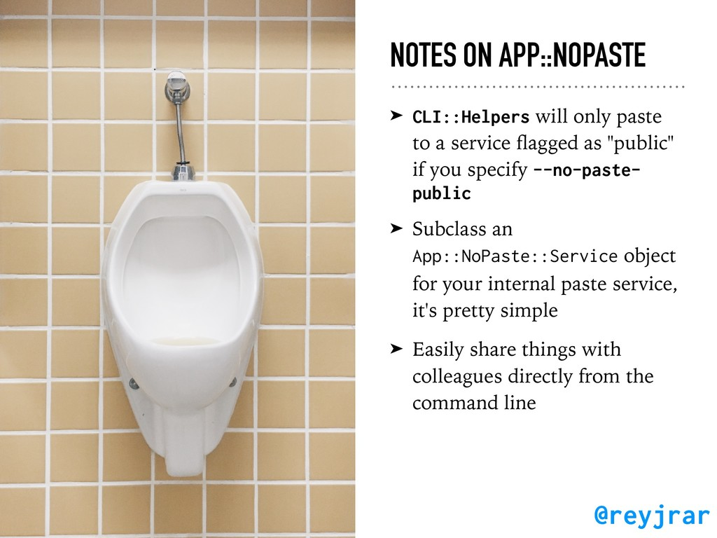 NOTES ON APP::NOPASTE ➤ CLI::Helpers will only ...
