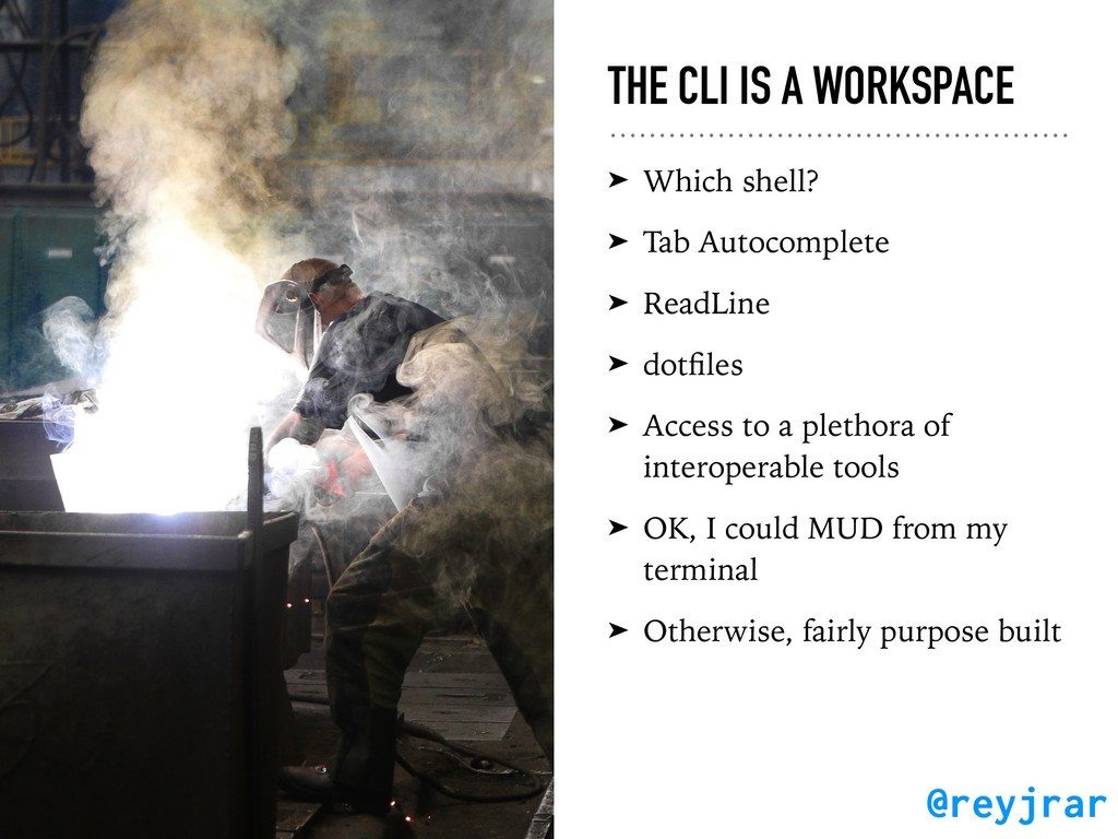 THE CLI IS A WORKSPACE ➤ Which shell? ➤ Tab Aut...