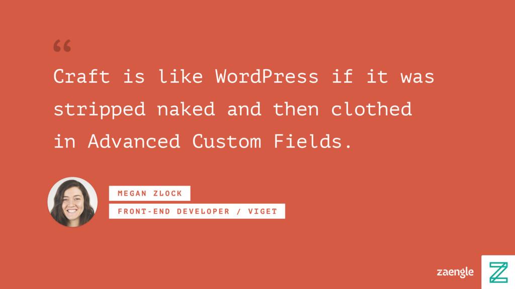 Craft is like WordPress if it was stripped nake...