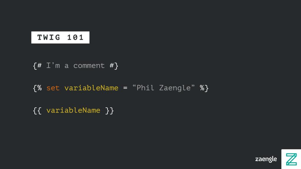 {# I'm a comment #} {{ variableName }} {% set v...