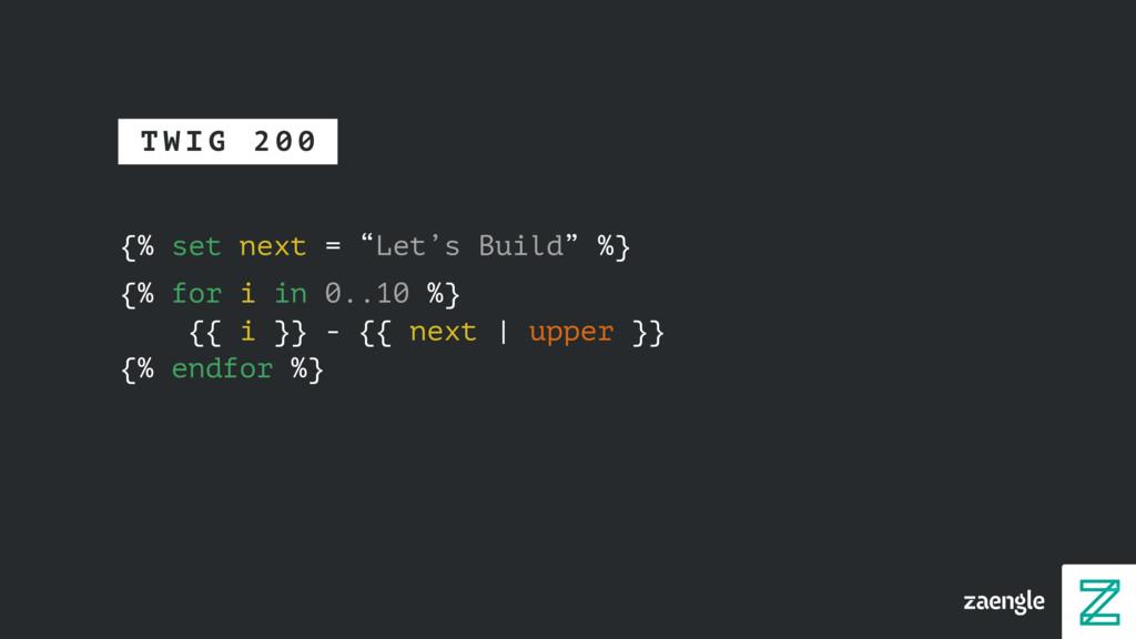 """{% set next = """"Let's Build"""" %} {% for i in 0..1..."""