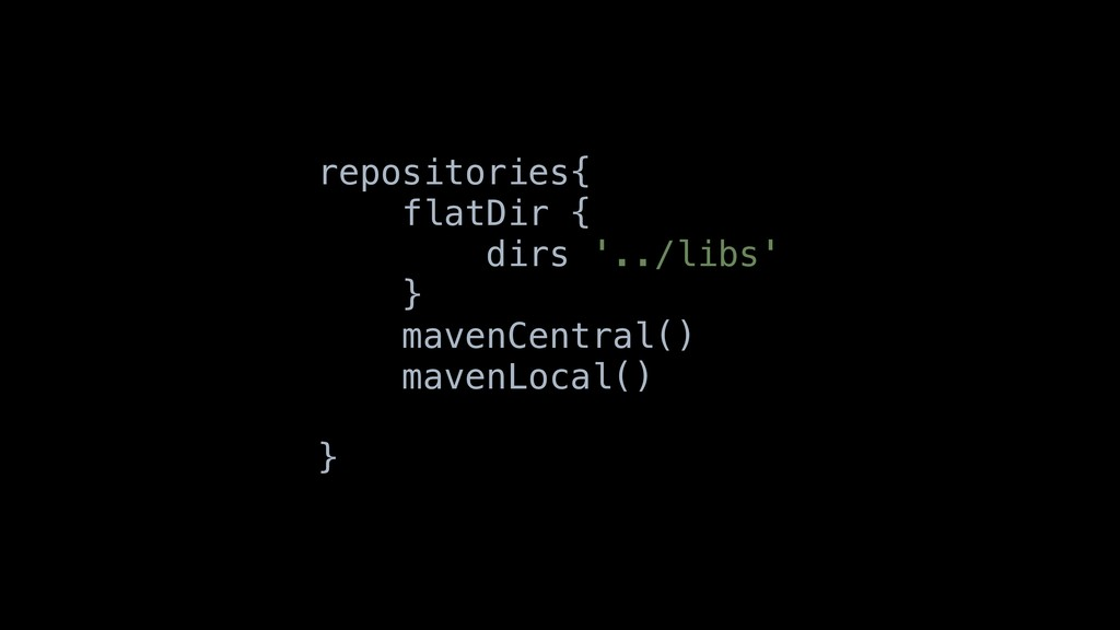 repositories{ flatDir { dirs '../libs' } mavenC...