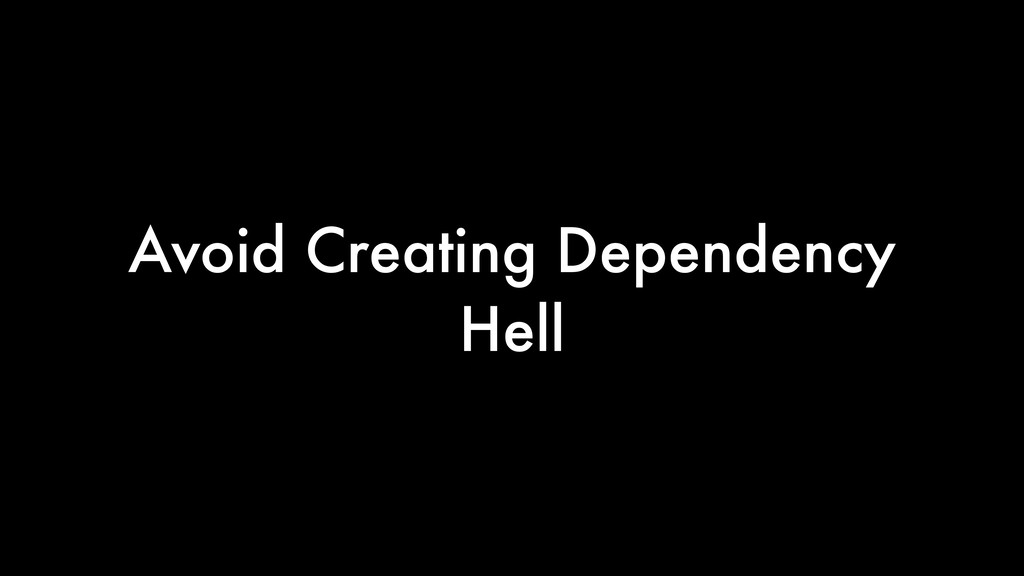 Avoid Creating Dependency Hell