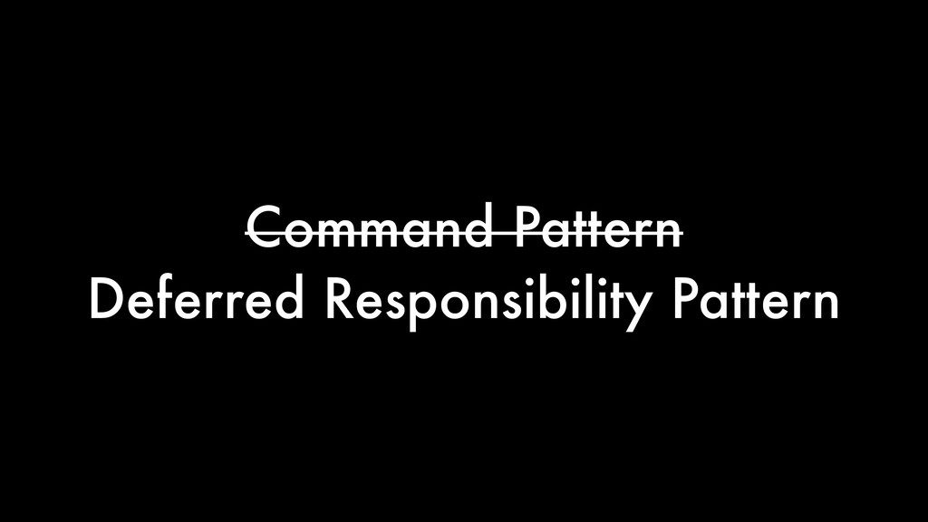 Command Pattern Deferred Responsibility Pattern