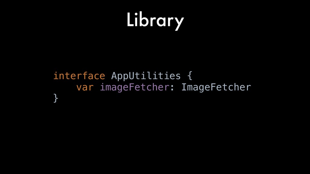 Library interface AppUtilities { var imageFetch...