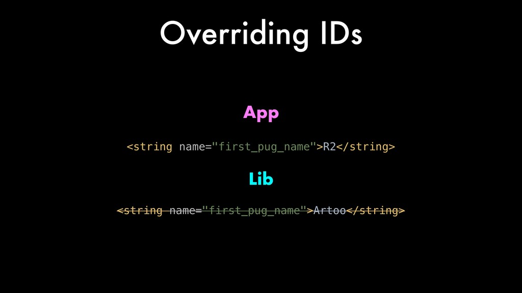 "Overriding IDs Lib App <string name=""first_pug_..."