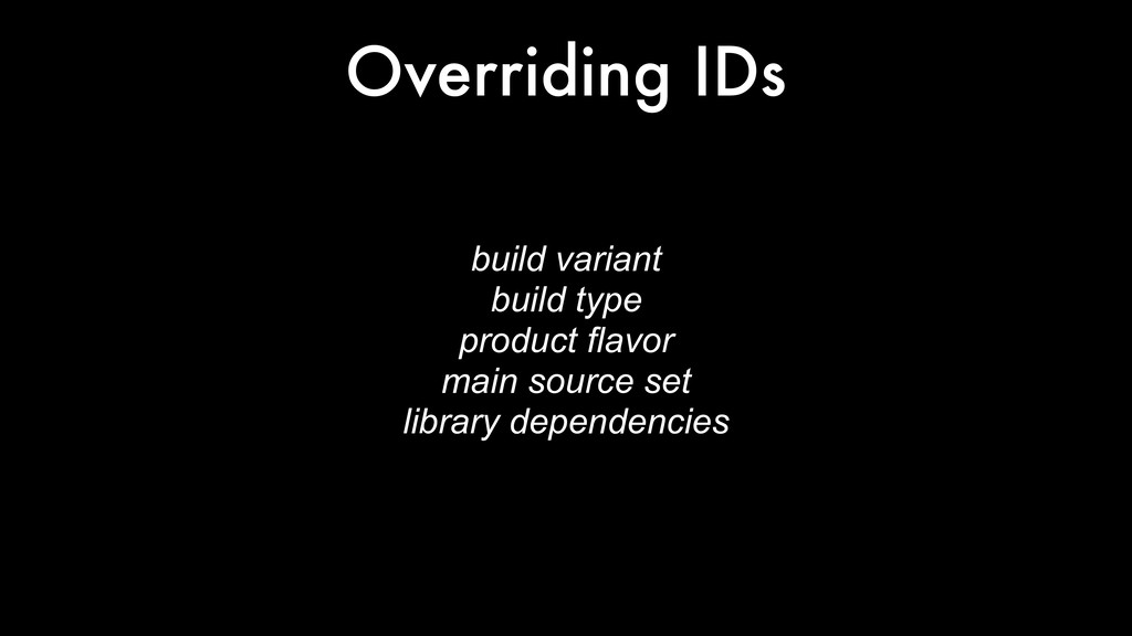 Overriding IDs build variant build type product...