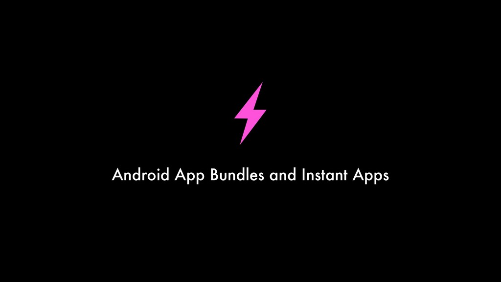 Android App Bundles and Instant Apps