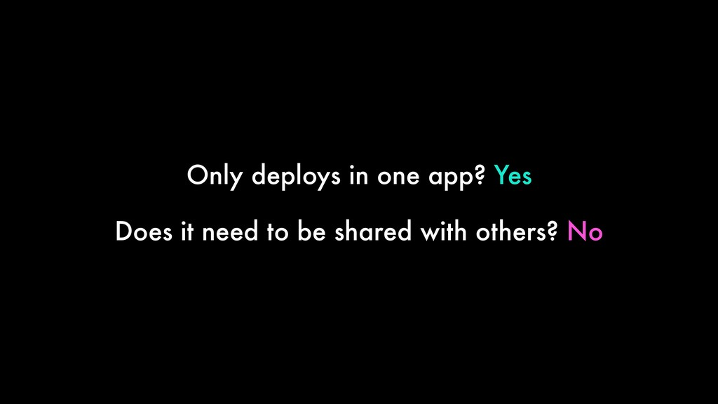 Only deploys in one app? Yes Does it need to be...
