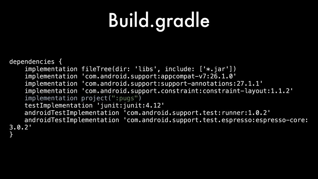 Build.gradle dependencies { implementation file...