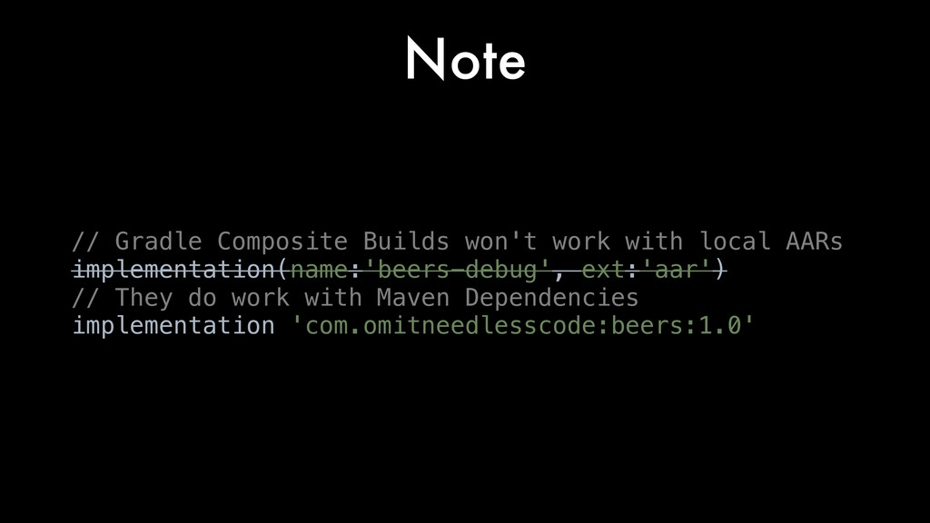 Note // Gradle Composite Builds won't work with...