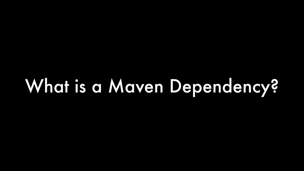 What is a Maven Dependency?