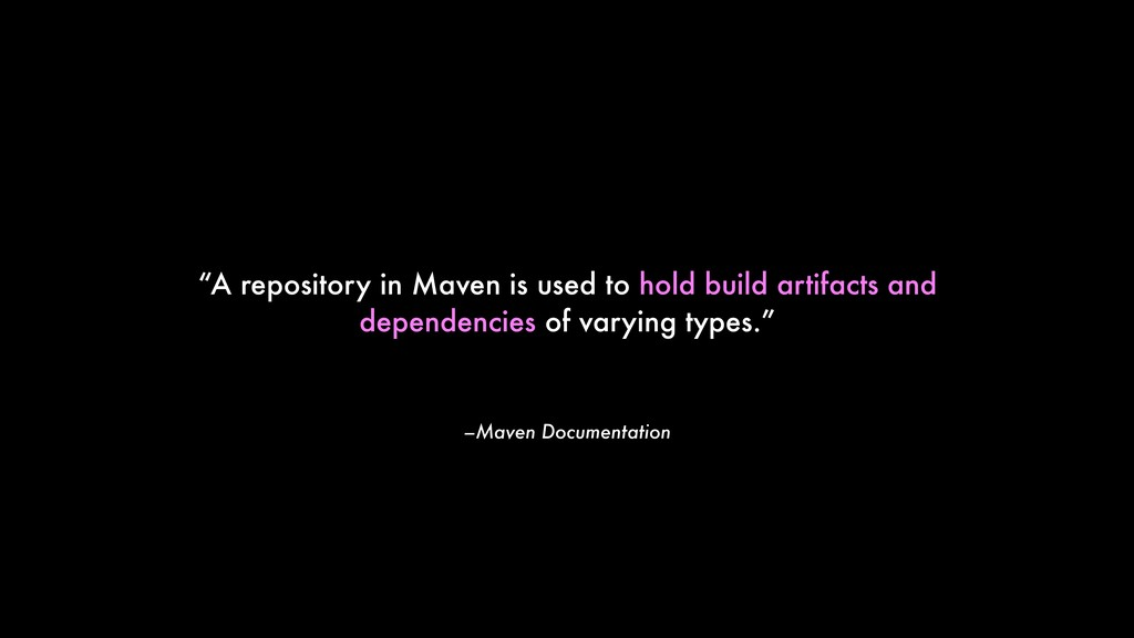"–Maven Documentation ""A repository in Maven is ..."