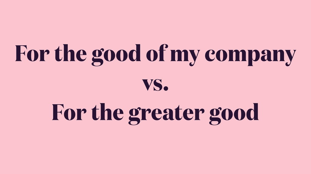 For the good of my company vs. For the greater ...