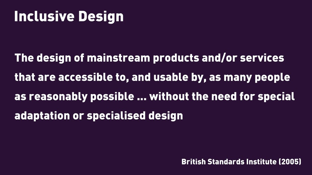 Inclusive Design The design of mainstream produ...