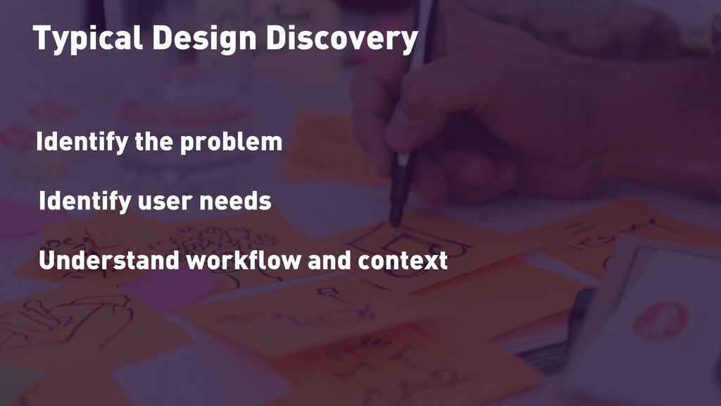 Typical Design Discovery Identify the problem I...