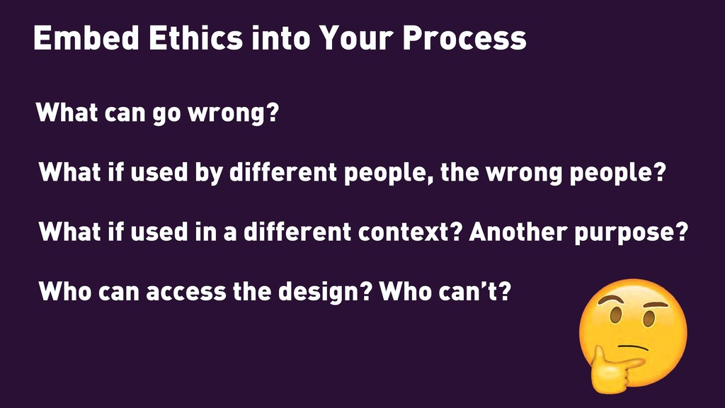 Embed Ethics into Your Process What can go wron...