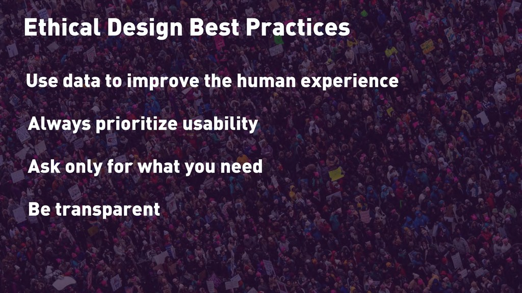 Ethical Design Best Practices Use data to impro...