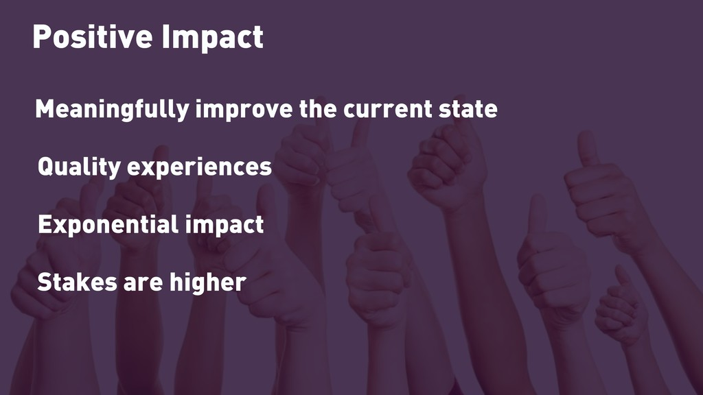 Positive Impact Meaningfully improve the curren...