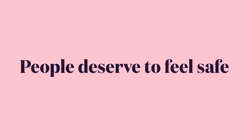 People deserve to feel safe