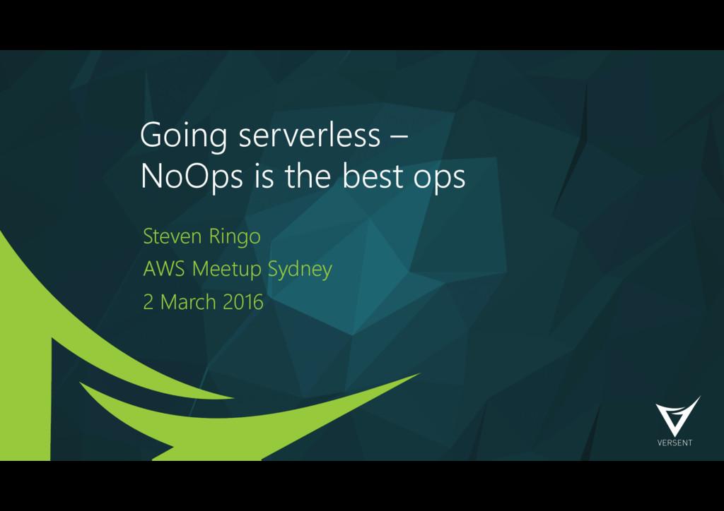 Going serverless – NoOps is the best ops Steve...