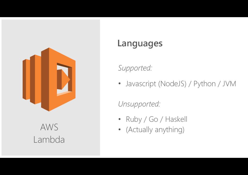 AWS Lambda Supported: • Javascript (NodeJS) / ...