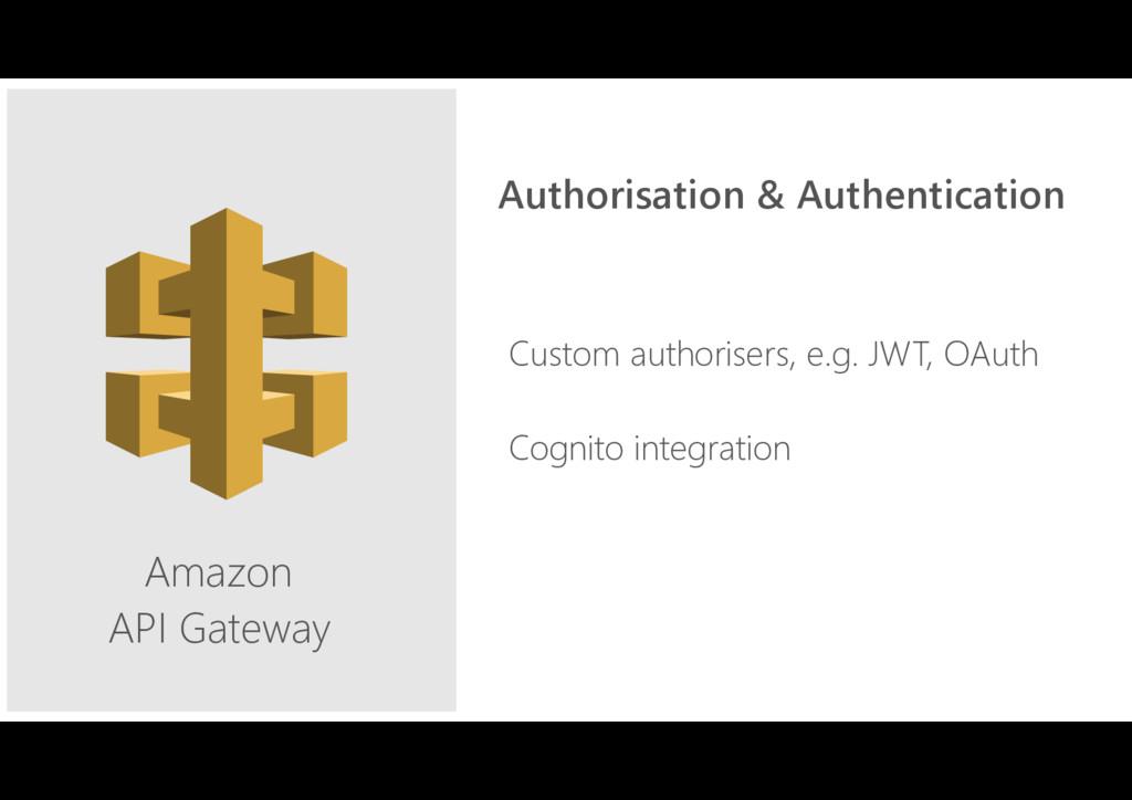 Amazon API Gateway Custom authorisers, e.g. JWT...