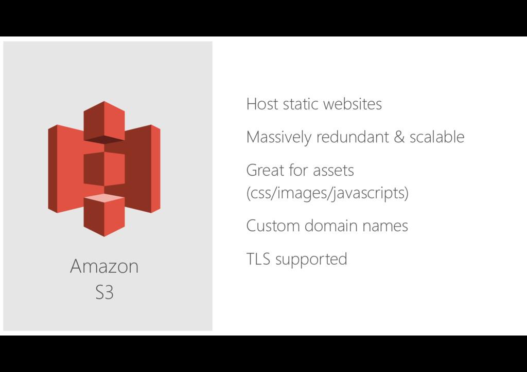 Amazon S3 Host static websites Massively redun...