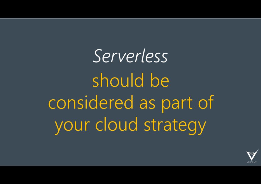 Serverless should be considered as part of your...