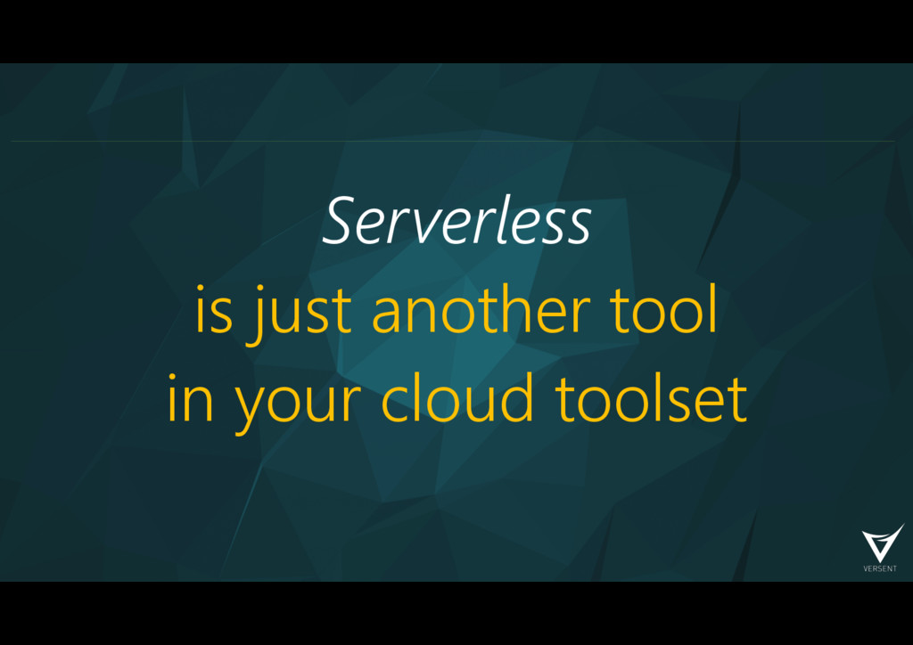 Serverless is just another tool in your cloud t...