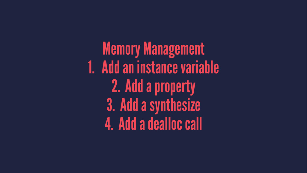 Memory Management 1. Add an instance variable 2...